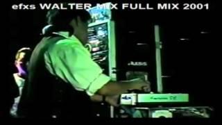 DJ WALTER MIX FINAL FULL MIX AÑO 2001