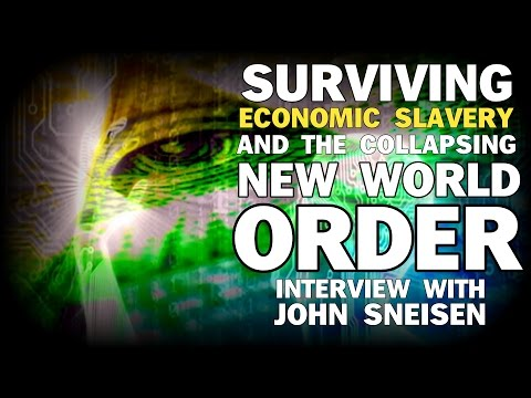 SURVIVING ECONOMIC SLAVERY AND THE COLLAPSING WORLD ORDER WITH JOHN SNEISEN