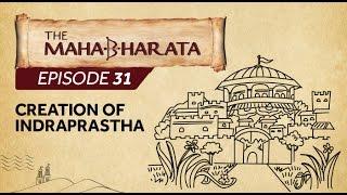 Mahabharata Episode 31 - Creation of Indraprastha