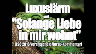 ESC 2016 Deutschland-Luxuslärm - Solange Liebe in mir wohnt