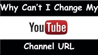 Why Can't I Change My YouTube Channel URL - April 2014 (TROUBLE SHOOTING)