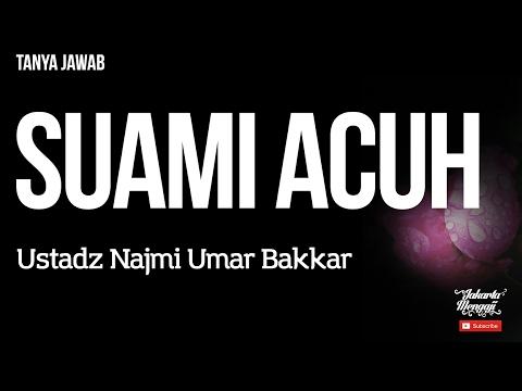 Tanya Jawab : Suami Acuh - Ustadz Najmi Umar Bakkar