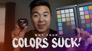 WHY YOUR COLORS SUCK!