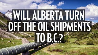 Will Alberta turn off the oil shipments to BC?
