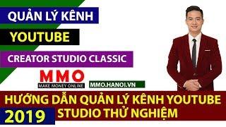 Hướng Dẫn Quản Lý Kênh Youtube Studio Classic - Kiếm Tiền YouTube 2019 - MMO Hà Nội