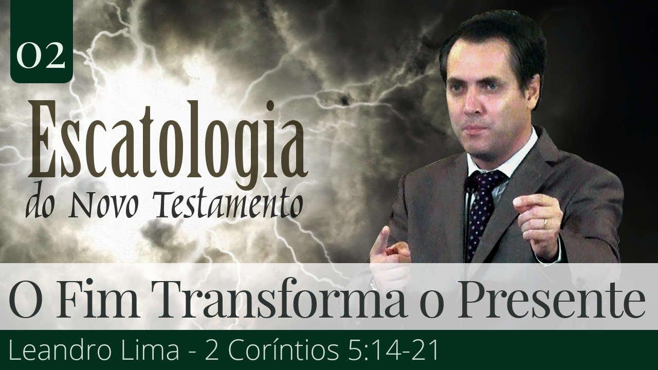 02. O Fim Transforma o Presente - Leandro Lima