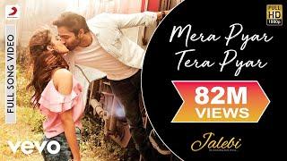 Mera Pyar Tera Pyar Full Song Arijit Singh Varun Rhea Jalebi