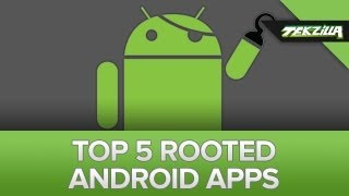 Top 5 Apps For Your Freshly Rooted Android