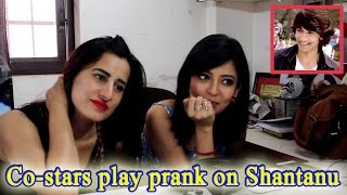 Co-stars play prank on Shantanu