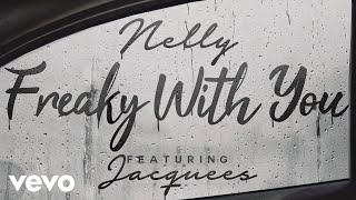 Nelly - Freaky with You (Audio) ft. Jacquees