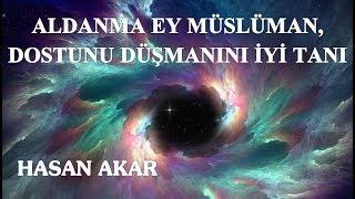 Hasan Akar - Aldanma Ey Müslüman, Dostunu Düşmanını İyi Tanı
