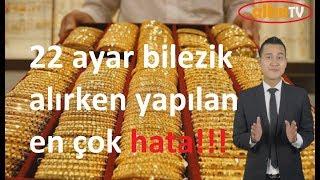 22 AYAR BİLEZİK ALIRKEN NELERE DİKKAT EDİLMELİ!!!-ALTINTV