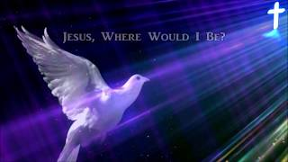 Jesus, Where Would I Be? Country Gospel Song NEW! Lyric Video