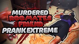 Murdered Roomates Friend PRANK EXTREME!!!!