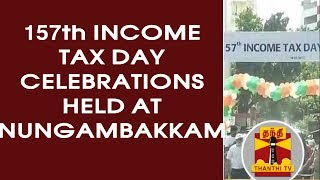 157th Income Tax day celebrations held at Nungambakkam | Thanthi TV