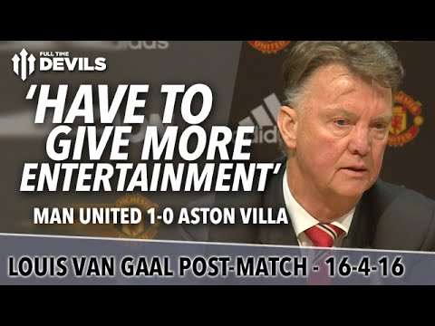 Louis van Gaal Presser | Manchester United 1-0 Aston Villa | 'We Have to Give More Entertainment'