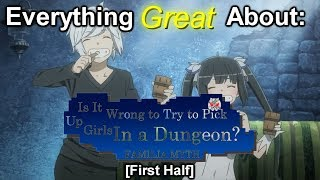 Everything Great About: Danmachi (First Half)