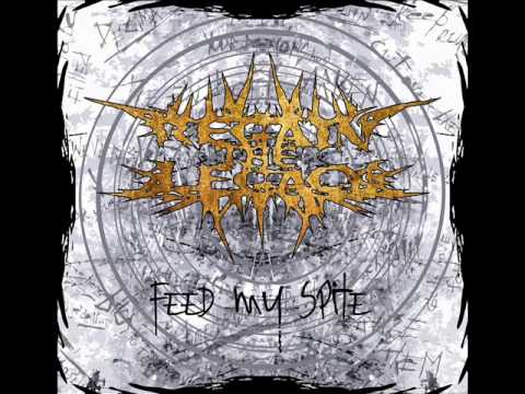 Regain The Legacy - Feed My Spite