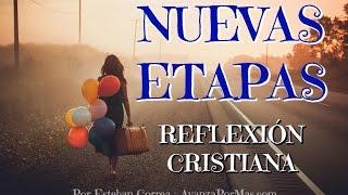 LAS NUEVAS ETAPAS Traen Nuevas Bendiciones - REFLEXIONES CRISTIANAS 246