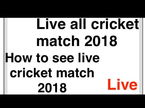 How to see cricket live match 2018.  Live all cricket match 2018