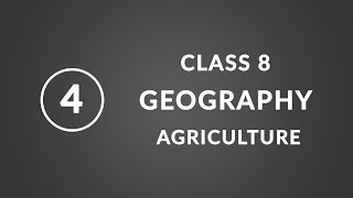 Chapter 4 - Agriculture | Geography ncert class 8