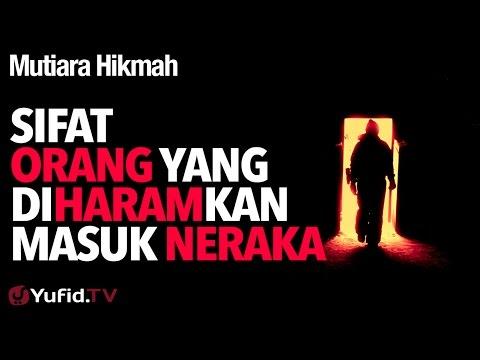 Mutiara Hikmah: Sifat Orang Yang Diharamkan Masuk Neraka - Ustadz Abu Yahya Badru Salam, Lc.