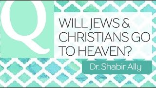 Video: In Quran 2:62, will Jews and Christians go to Heaven? - Shabir Ally