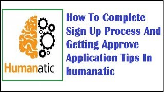How to complete sign up process and getting approve application tips in humanatic