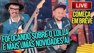 LIVE - Fofocas sobre Lollapalooza e novidades | Diva Depressão