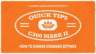 How to change Standard Settings on Canon C300 Mark ii - Camera Ambassador Quick Tips