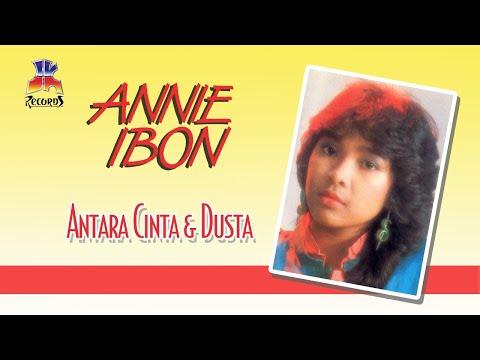 Annie Ibon - Antara Cinta Dan Dusta