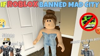 If ROBLOX Banned Mad City