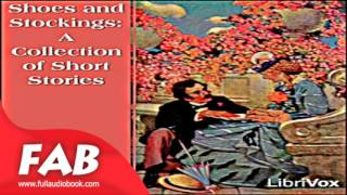 Shoes and Stockings A Collection of Short Stories Full Audiobook by Louisa May ALCOTT