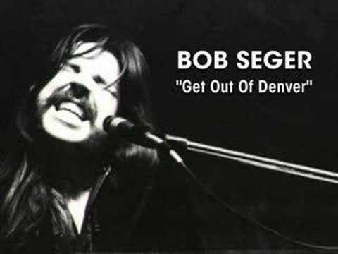 Bob Seger - Get Out Of Denver