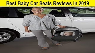 Top 3 Best Baby Car Seats Reviews In 2019