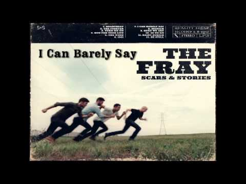 I Can Barely Say - The Fray(Scars and Stories)