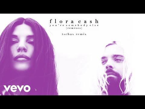 flora cash - You're Somebody Else (Tschax Remix (Audio))