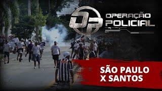 Operação Policial - Doc-Reality - CHOQUE - São Paulo X Santos