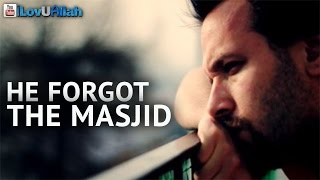 He Forgot The Masjid  | Powerful Story