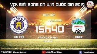 TIẾP SÓNG: Giải bóng đá U19 Quốc gia 2019: Trận chung kết Hà Nội - HAGL