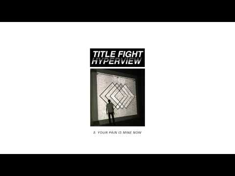 Title Fight - Your Pain Is Mine Now
