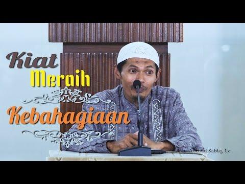 Kajian Islam: Kiat Memperoleh Kebahaagiaan - Ustadz Ahmad Sabiq, Lc
