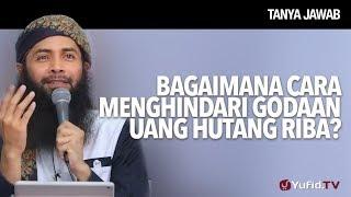 Bagaimana Cara Menghindari Godaan Uang Hutang Riba? - Ustadz DR Syafiq Riza Basalamah, MA.