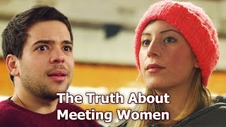 [The Truth About Meeting Women] Video