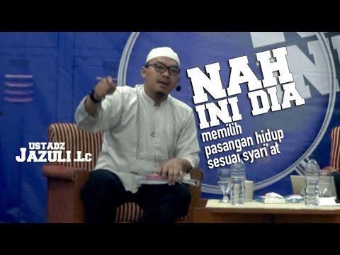 Ustadz Jazuli Lc - NAH INI DIA - Mencari Pendamping Hidup Sesuai Syariat