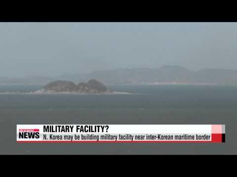 N. Korea may be building military facility near inter-Korean maritime border   北