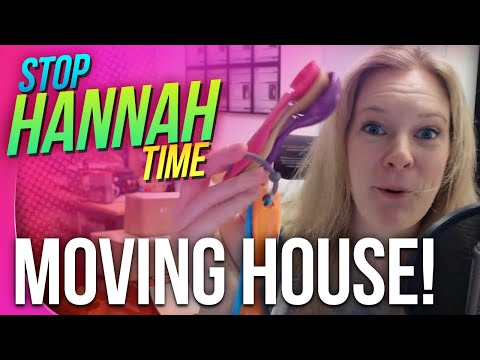 Stop: Hannah Time! - Moving House!