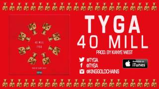 Tyga Video - Tyga - 40 Mill (Prod. by Kanye West & Mike Dean) (Audio)