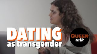 TRANS PEOPLE OPEN UP ABOUT DATING | Trans Queer Talk