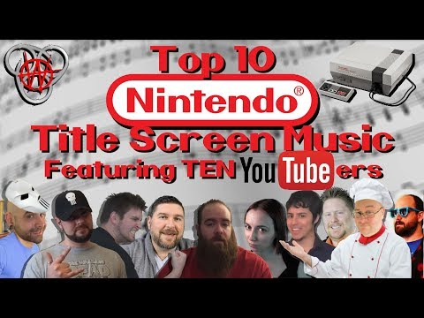 Top 10 NES Title Screen Music - As voted by VIEWERS & YOUTUBERS! - Featuring TEN different YouTubers